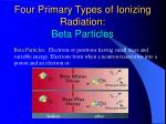 four primary types of ionizing radiation beta particles