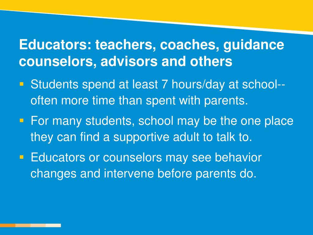 Educators: teachers, coaches, guidance counselors, advisors and others
