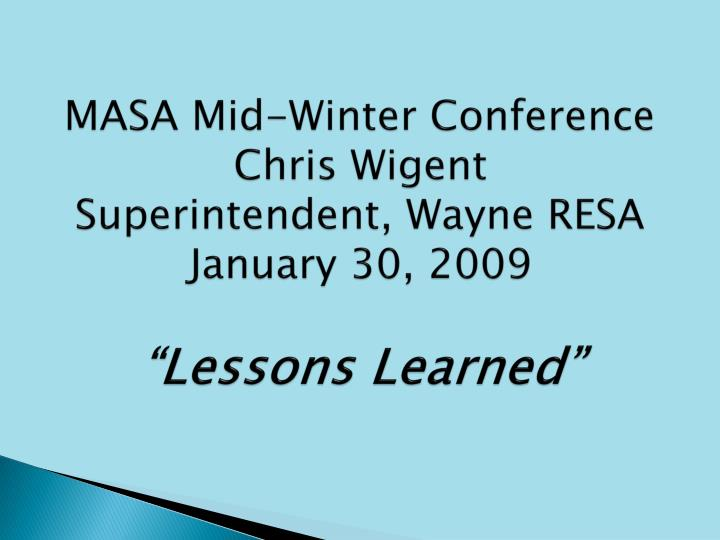 Masa mid winter conference chris wigent superintendent wayne resa january 30 2009 lessons learned