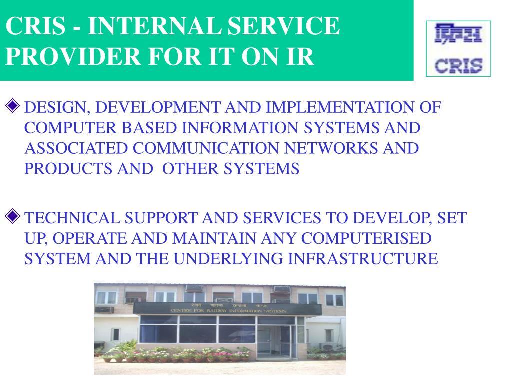 CRIS - INTERNAL SERVICE PROVIDER FOR IT ON IR