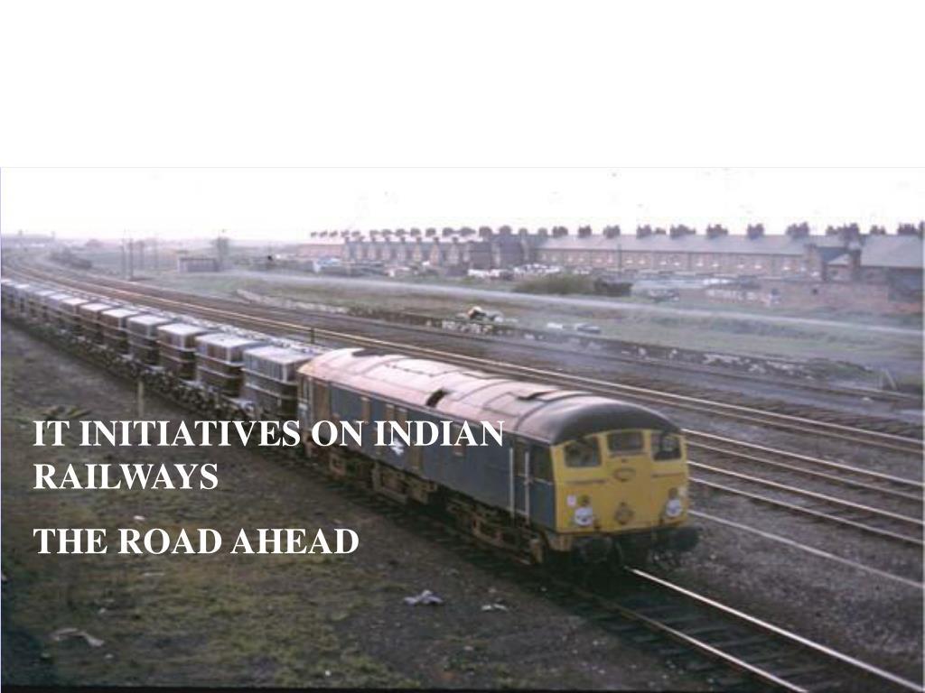 IT INITIATIVES ON INDIAN RAILWAYS