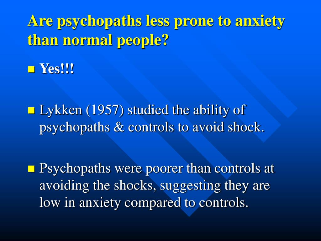 Are psychopaths less prone to anxiety than normal people?