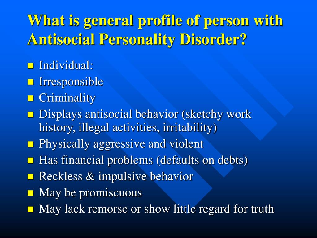 What is general profile of person with Antisocial Personality Disorder?