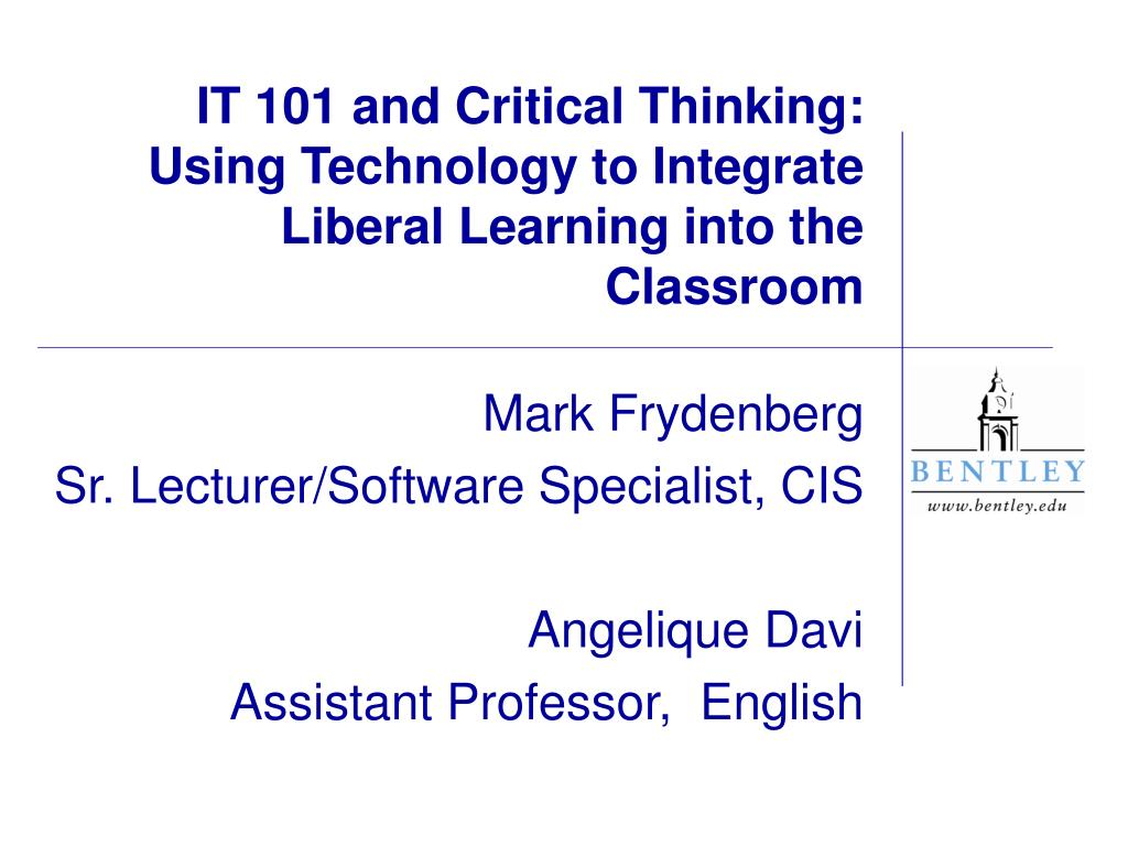 it 101 and critical thinking using technology to integrate liberal learning into the classroom l.