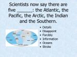 scientists now say there are five the atlantic the pacific the arctic the indian and the southern