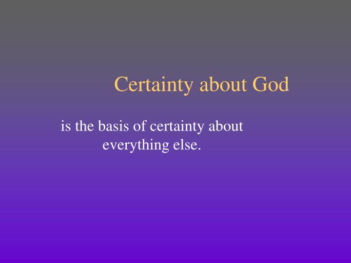 Certainty about God
