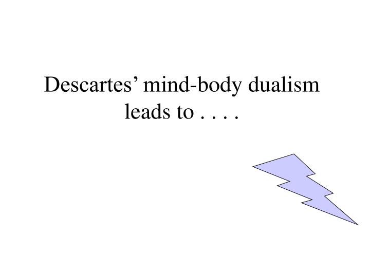 Descartes' mind-body dualism leads to . . . .