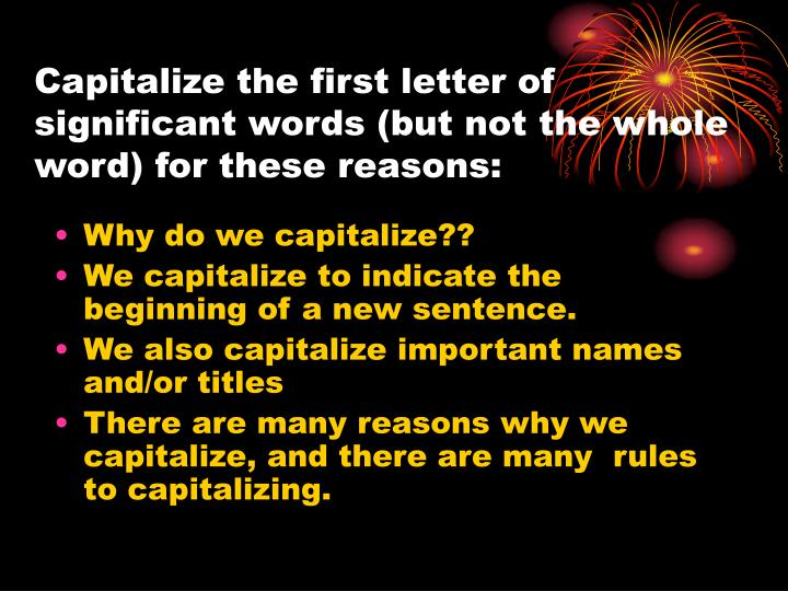 Capitalize the first letter of significant words but not the whole word for these reasons