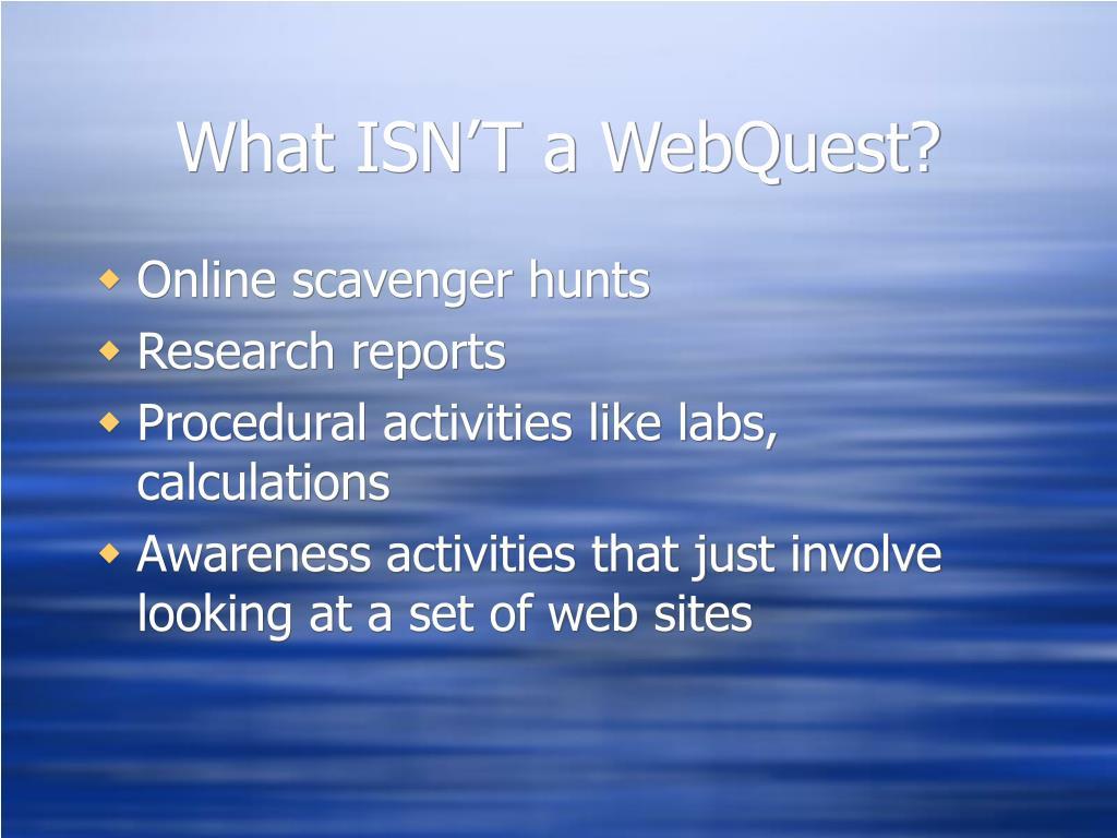 What ISN'T a WebQuest?