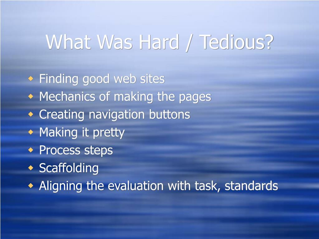What Was Hard / Tedious?