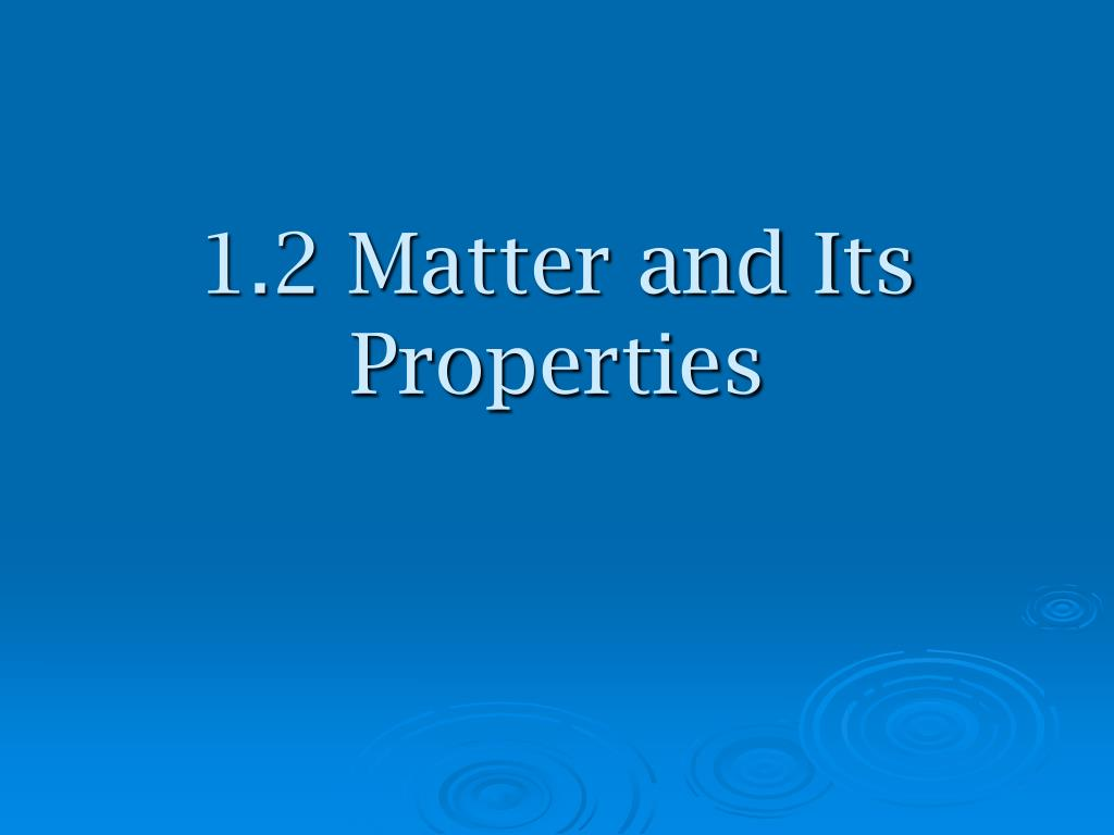1 2 matter and its properties l.