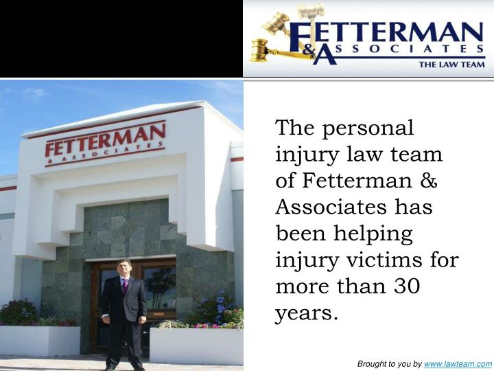 The personal injury law team of Fetterman & Associates has been helping injury victims for more than...