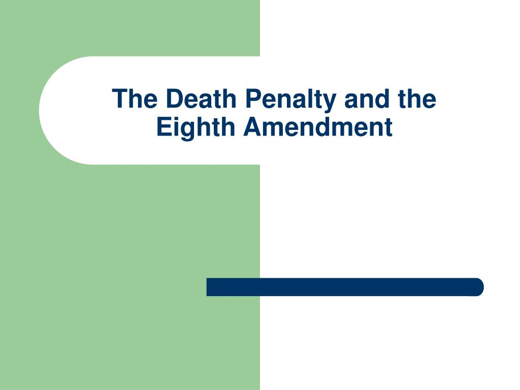 death penalty eighth amendment essay I believe that the question whether the death penalty violates the eighth amendment cannot be resolved by simply asking whether a person deserves to die for the crime he has committed i believe we must first ask whether we deserve to kill.