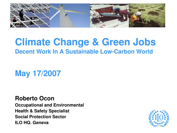 Climate change green jobs decent work in a sustainable low carbon world may 17 2007