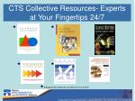 cts collective resources experts at your fingertips 24 7