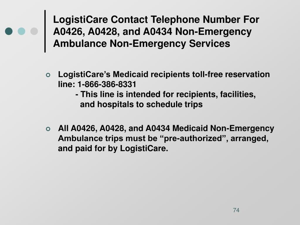 LogistiCare Contact Telephone Number For A0426, A0428, and A0434 Non-Emergency Ambulance Non-Emergency Services