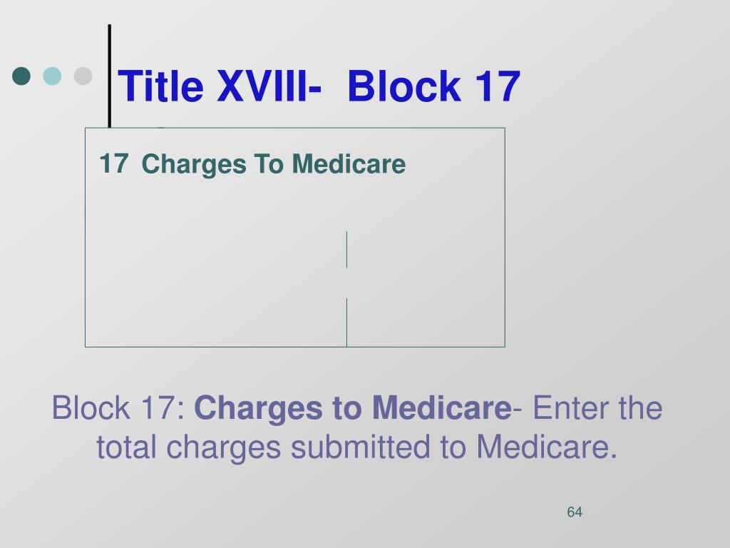 Title XVIII-  Block 17
