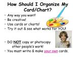 how should i organize my card chart