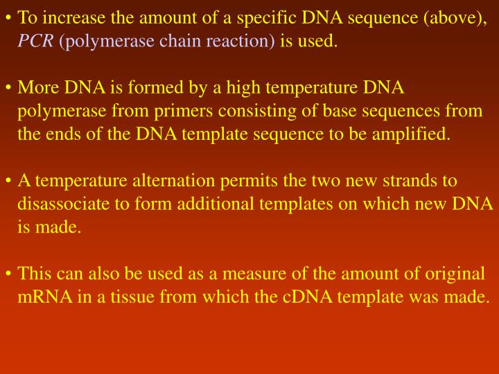 To increase the amount of a specific DNA sequence (above),