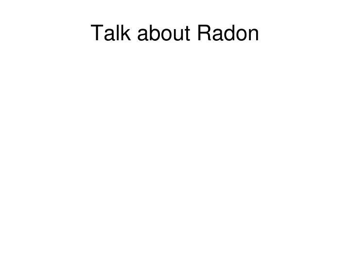 Talk about Radon