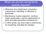 when are aircraft maintenance records required