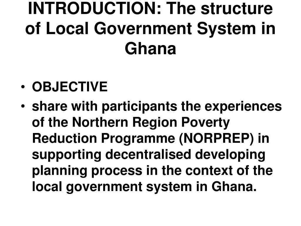 INTRODUCTION: The structure of Local Government System in Ghana