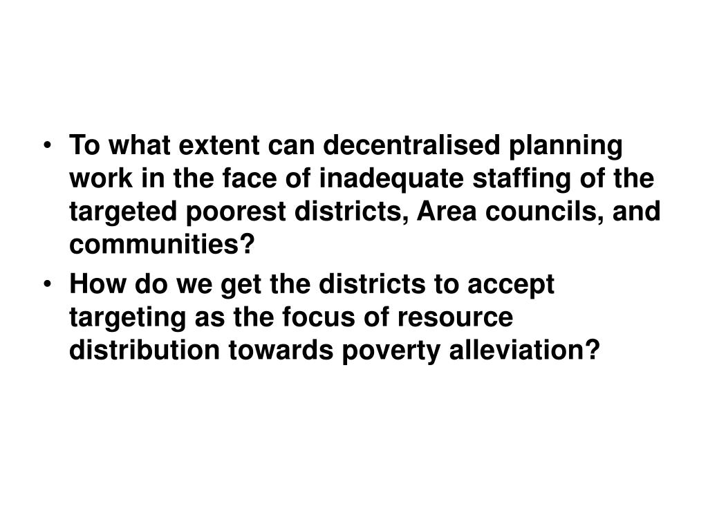 To what extent can decentralised planning work in the face of inadequate staffing of the targeted poorest districts, Area councils, and communities?