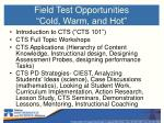 field test opportunities cold warm and hot