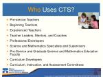 who uses cts