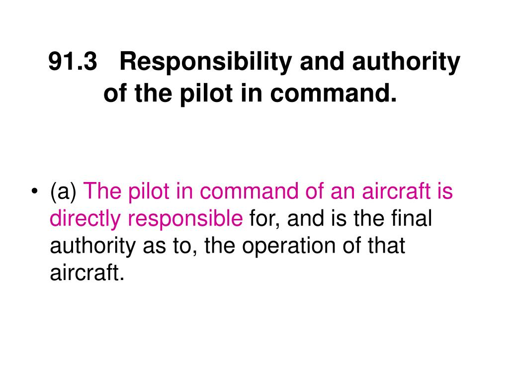 91.3Responsibility and authority of the pilot in command.