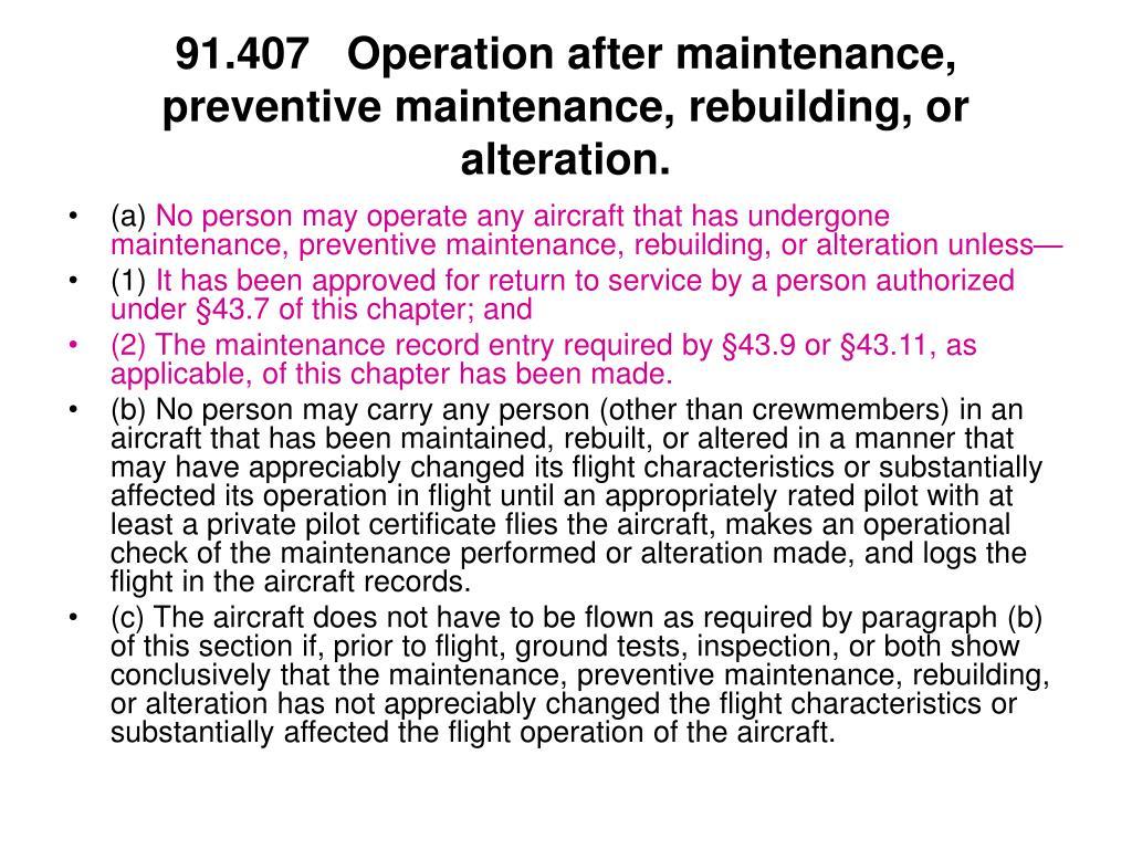 91.407Operation after maintenance, preventive maintenance, rebuilding, or alteration.