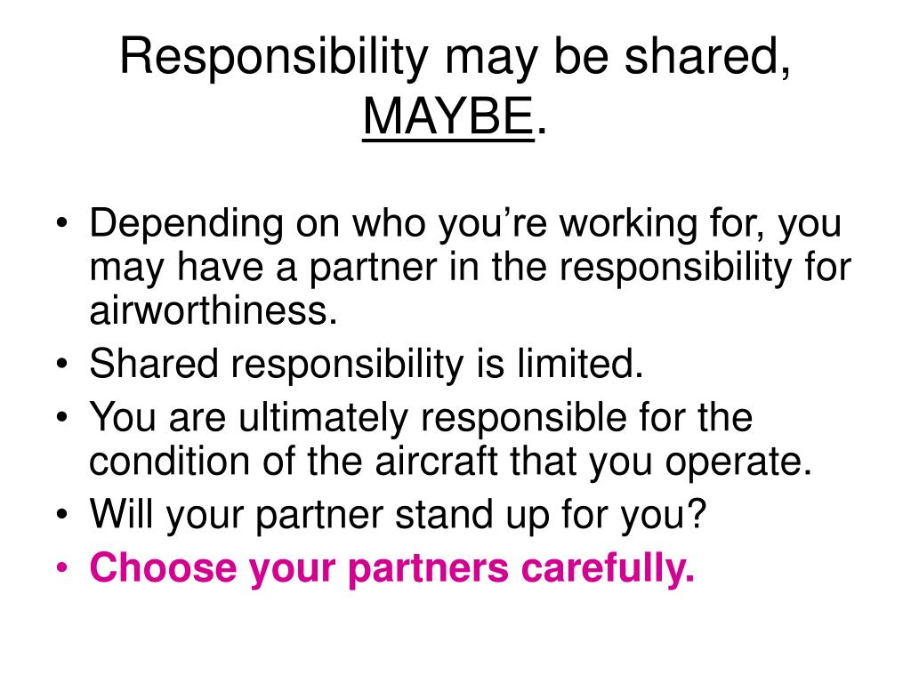 Responsibility may be shared,