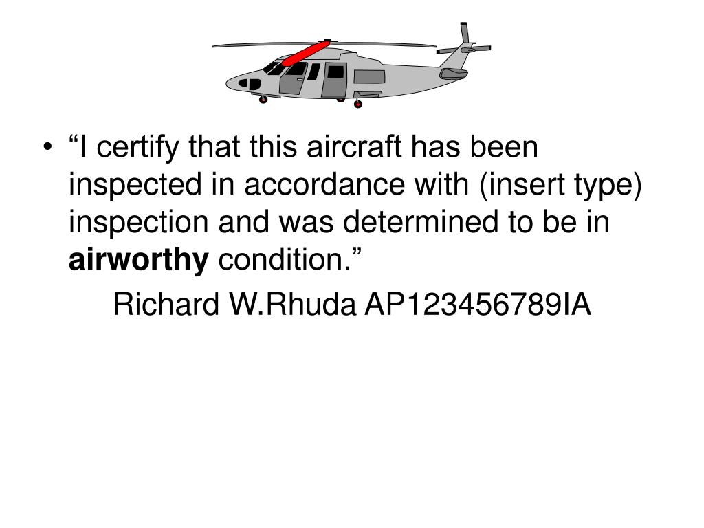 """""""I certify that this aircraft has been inspected in accordance with (insert type) inspection and was determined to be in"""