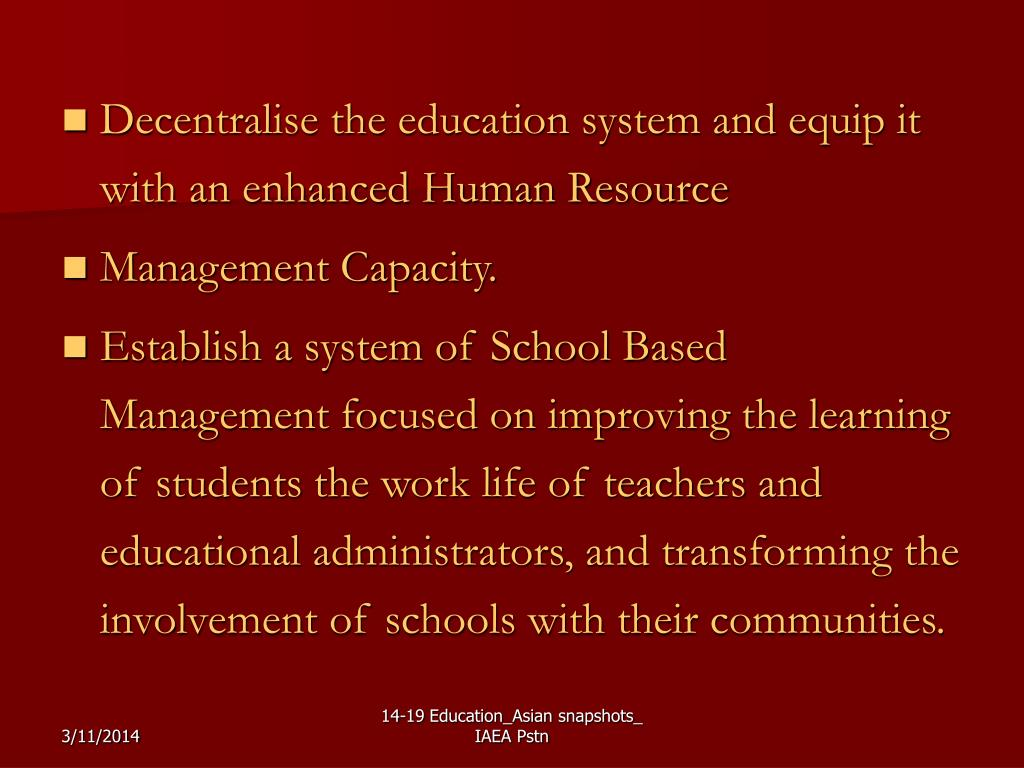 Decentralise the education system and equip it with an enhanced Human Resource