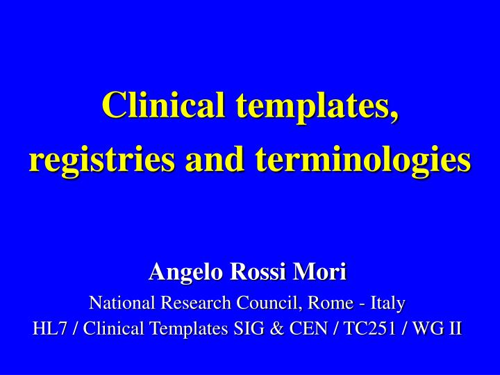Clinical templates registries and terminologies