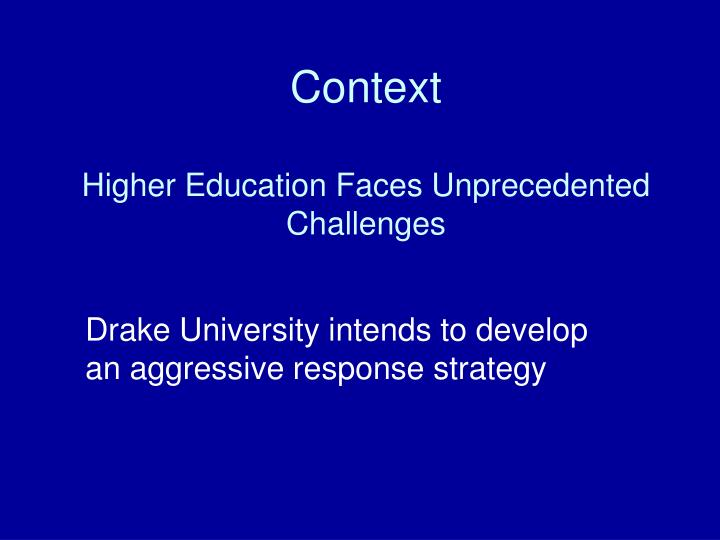 context higher education faces unprecedented challenges n.