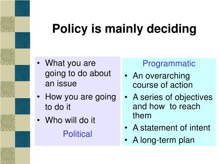 Policy is mainly deciding