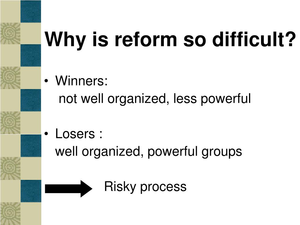 Why is reform so difficult?