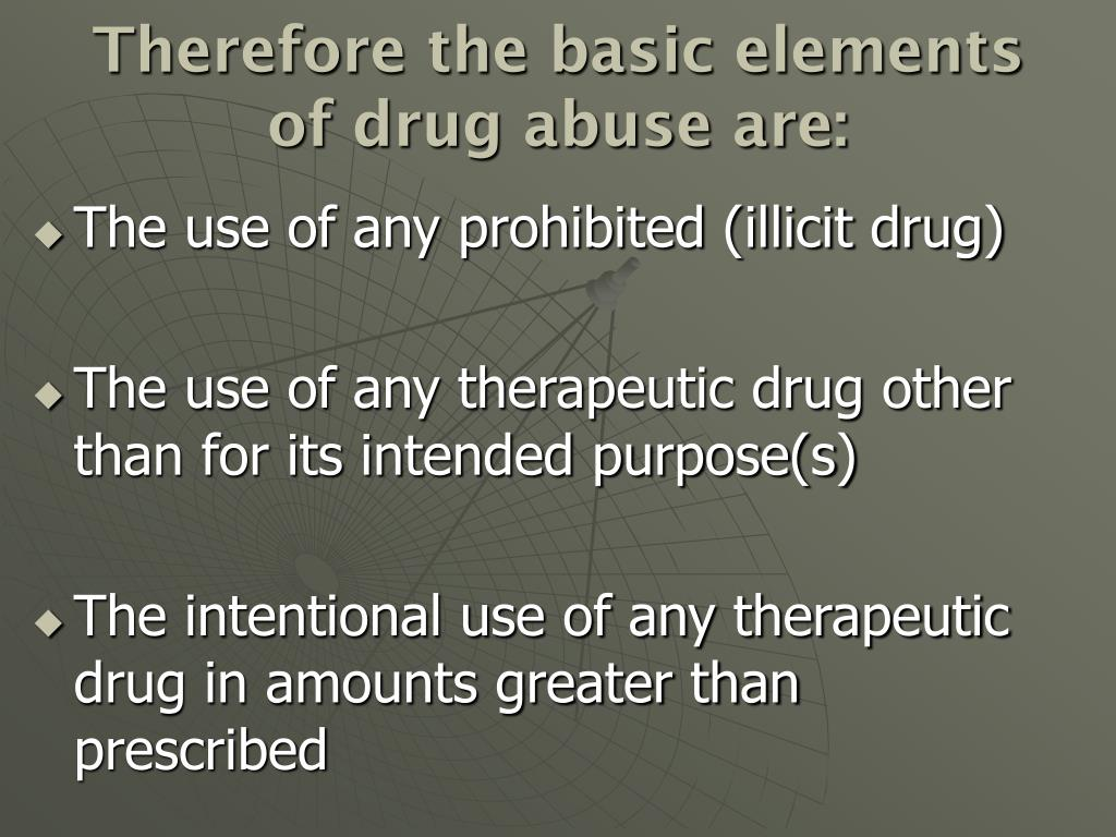 Therefore the basic elements of drug abuse are: