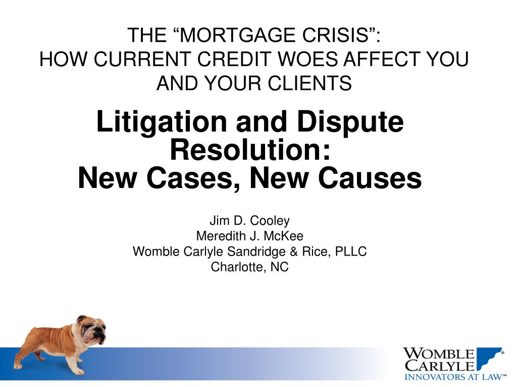 the mortgage crisis how current credit woes affect you and your clients l.