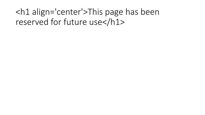 H1 align center this page has been reserved for future use h1