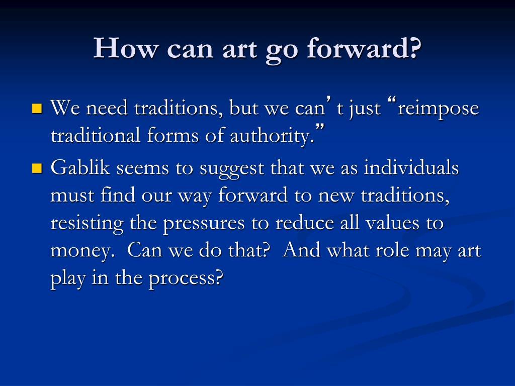 How can art go forward?