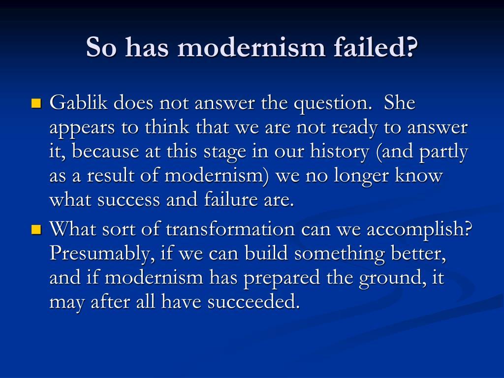 So has modernism failed?