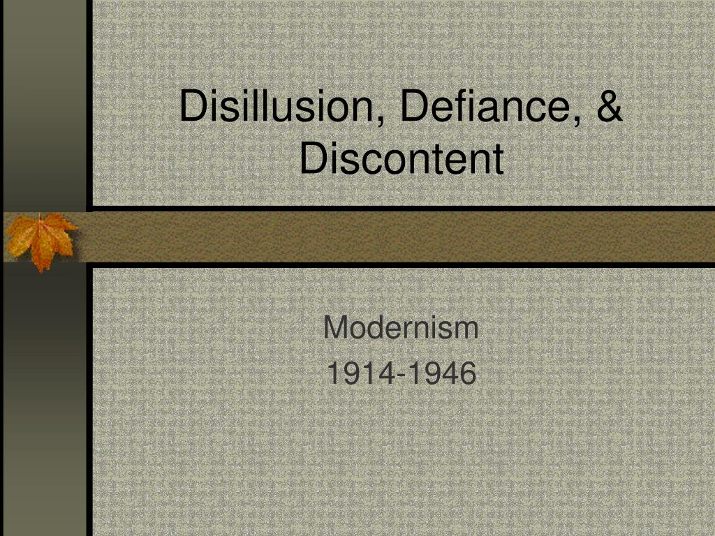 Disillusion, Defiance, & Discontent