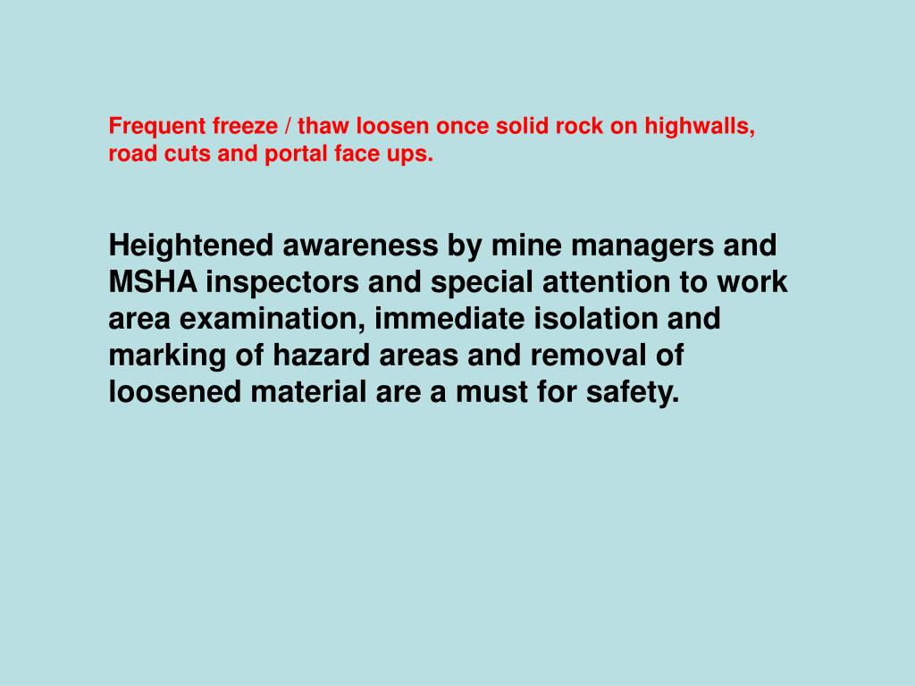 Frequent freeze / thaw loosen once solid rock on highwalls, road cuts and portal face ups.