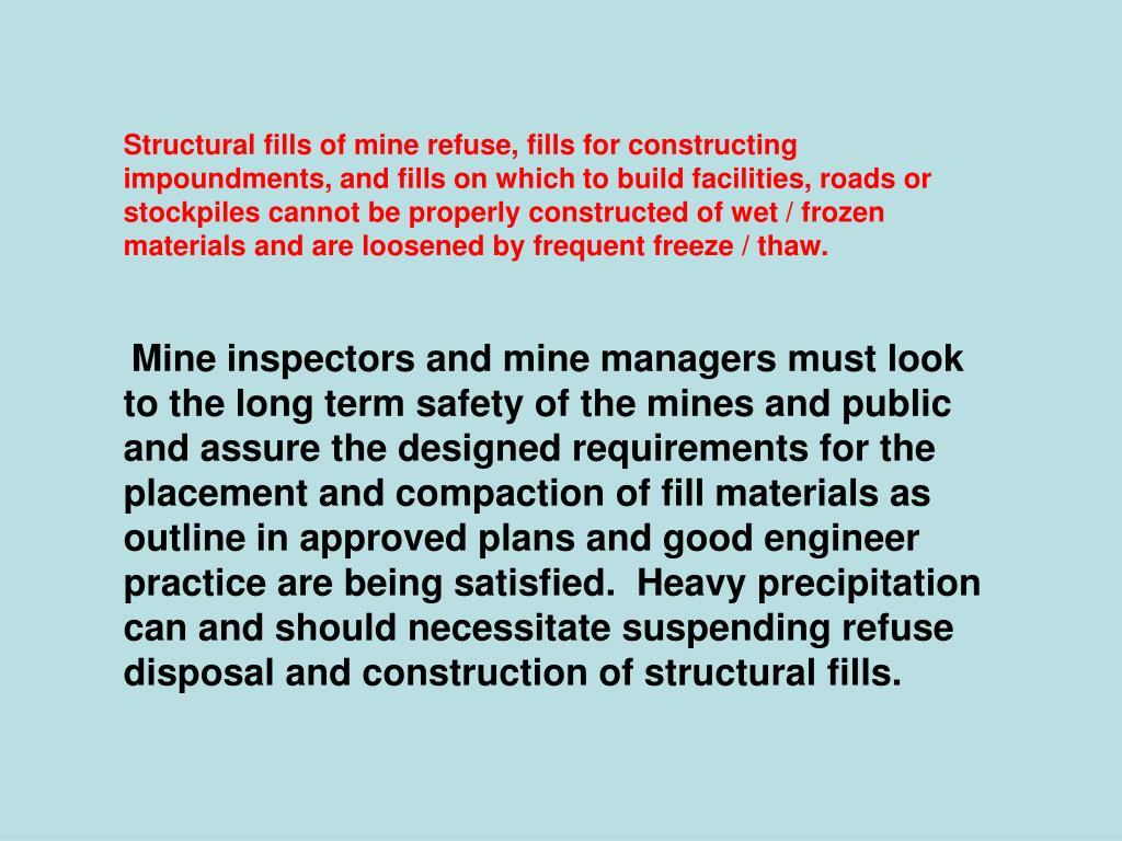 Structural fills of mine refuse, fills for constructing impoundments, and fills on which to build facilities, roads or stockpiles cannot be properly constructed of wet / frozen materials and are loosened by frequent freeze / thaw.