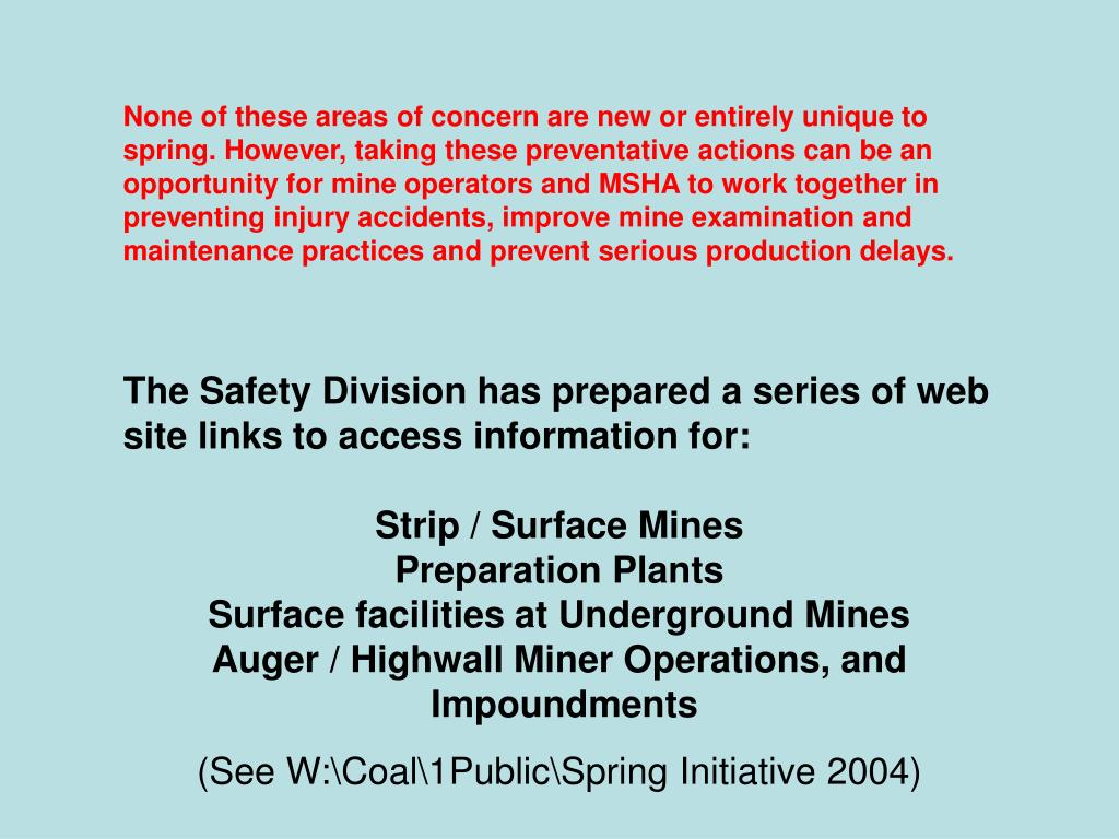 None of these areas of concern are new or entirely unique to spring. However, taking these preventative actions can be an opportunity for mine operators and MSHA to work together in preventing injury accidents, improve mine examination and maintenance practices and prevent serious production delays.
