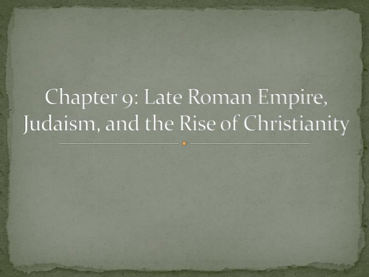 chapter 9 late roman empire judaism and the rise of christianity n.