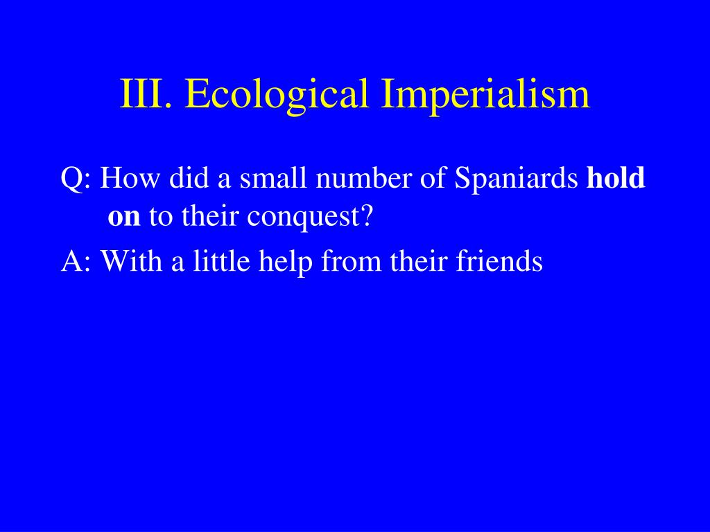 III. Ecological Imperialism