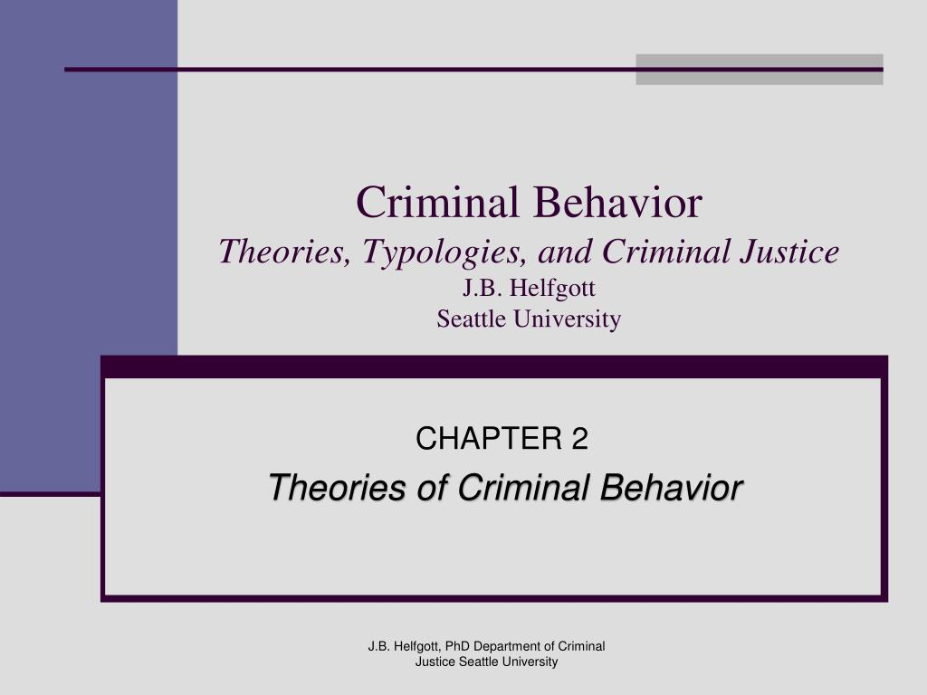 theories of criminal behavior The criminal behavior major is designed for students interested in examining the relationship between psychology and the  events, legal responses, theories,.